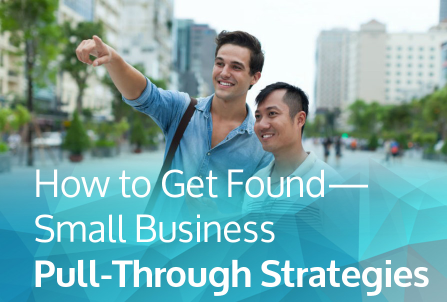 How to get found - small business pull through strategies
