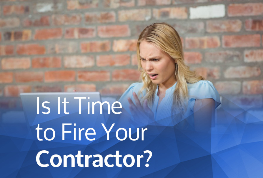 Is it time to fire your contractor?